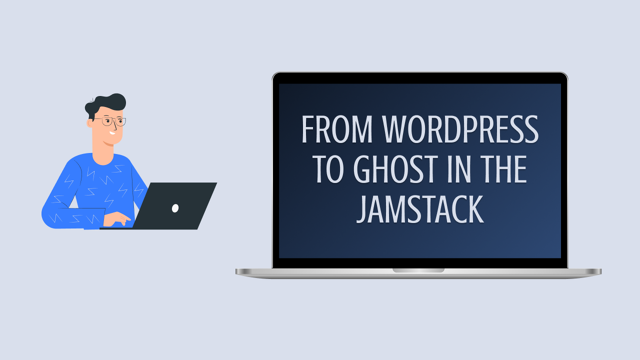 From WordPress to Ghost in the JAMstack