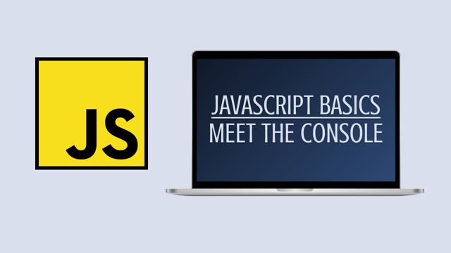JavaScript Basics #2: Meet the Console